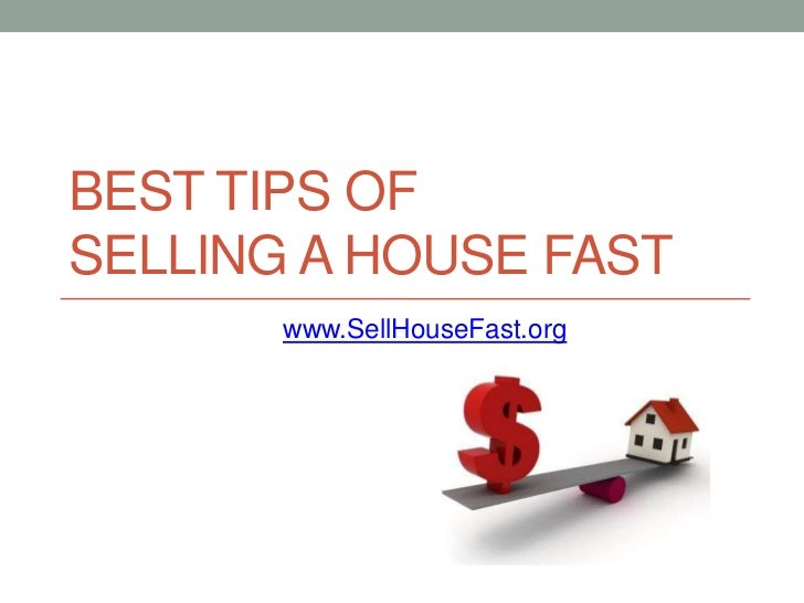 BEST TIPS OFSELLING A HOUSE FAST       www.SellHouseFast.org