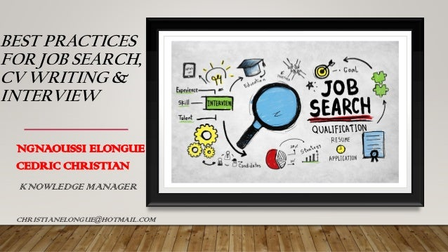 BEST PRACTICES FOR JOB SEARCH, CV WRITING & INTERVIEW NGNAOUSSI ELONGUE CEDRIC CHRISTIAN KNOWLEDGE MANAGER CHRISTIANELONGU...