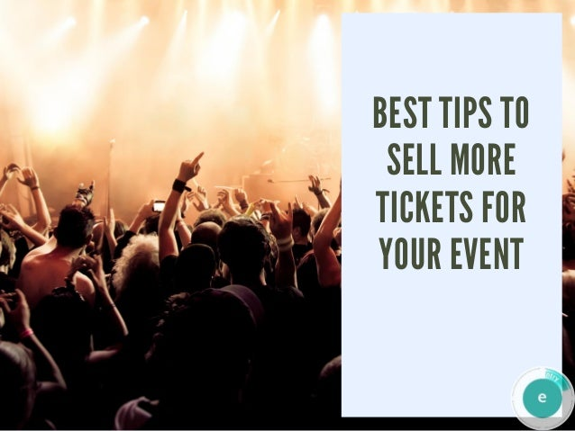 BEST TIPS TO SELL MORE TICKETS FOR YOUR EVENT
