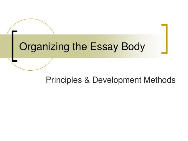 body of organizing principles essay Writing papers in college requires that you come up with sophisticated, complex, and even creative ways of structuring your ideas accordingly, there are no simple formulae that we  provide you with a plan for how to organize all of your points, large and small here it might.