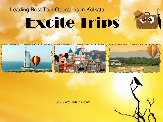 Leading Best Tour Operators in Kolkata -  Excite Trips  www.excitetrips.com