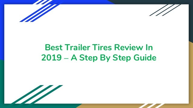Best Trailer Tires Review In 2019 – A Step By Step Guide