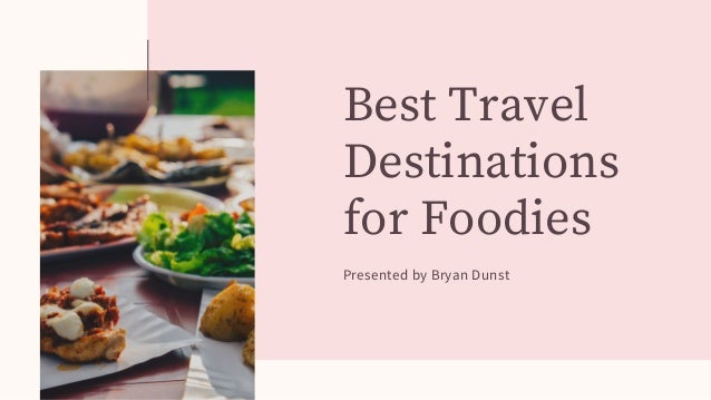 Best Travel Destinations for Foodies Presented by Bryan Dunst
