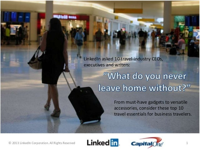 © 2013 LinkedIn Corporation. All Rights Reserved 1 LinkedIn asked 10 travel-industry CEOs, executives and writers: From mu...