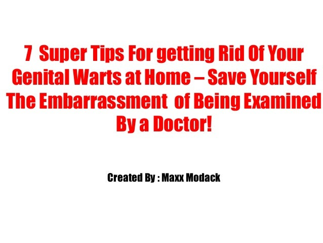 7 Super Tips For getting Rid Of Your Genital Warts at Home – Save Yourself The Embarrassment of Being Examined By a Doctor...