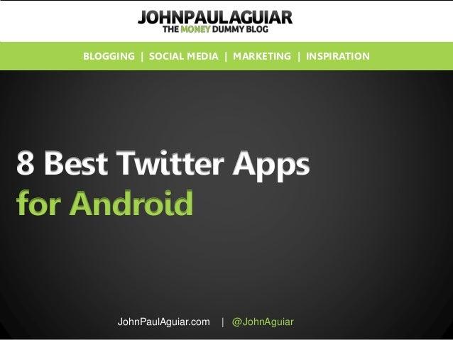 8 Best Twitter Apps for Android JohnPaulAguiar.com | @JohnAguiar BLOGGING | SOCIAL MEDIA | MARKETING | INSPIRATION