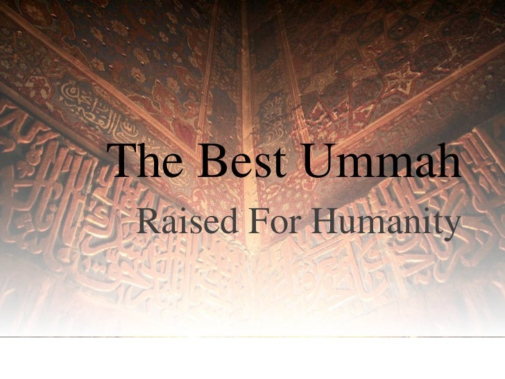 The Best Ummah Raised For Humanity