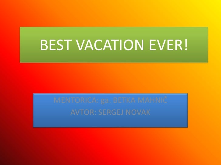 BEST VACATION EVER! MENTORICA: ga. BETKA MAHNIČ    AVTOR: SERGEJ NOVAK