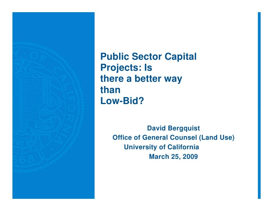 Public Sector Capital Projects: Is there a better way than Low-Bid?               David Bergquist   Office of General Coun...