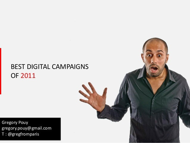 1 BEST DIGITAL CAMPAIGNS OF 2011 Gregory Pouy gregory.pouy@gmail.com T : @gregfromparis