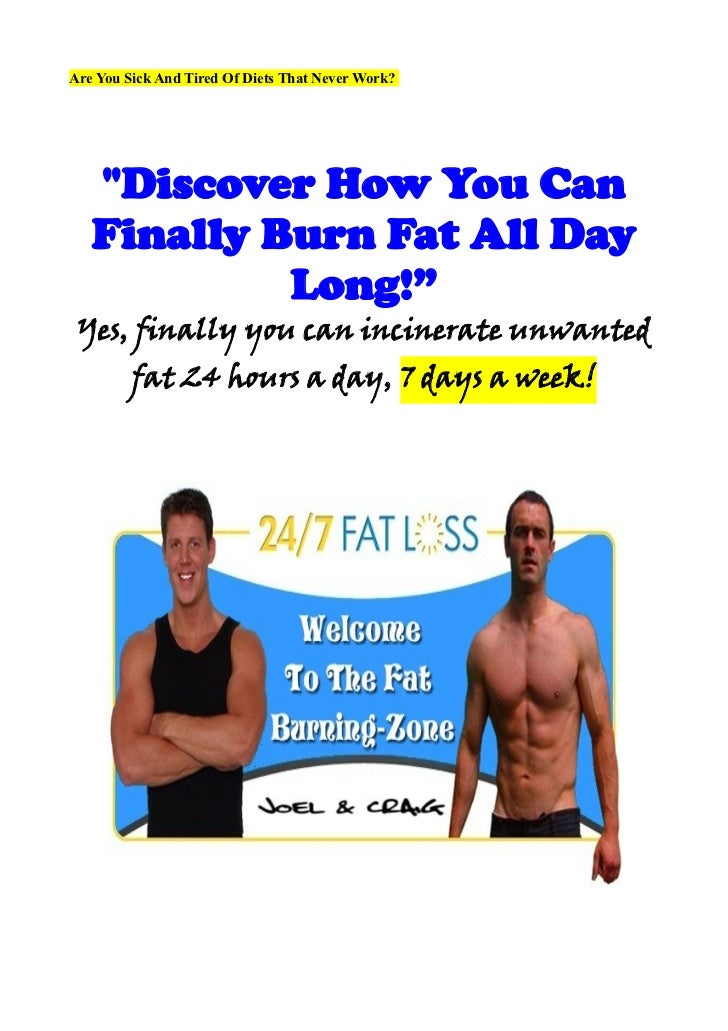 """Are You Sick And Tired Of Diets That Never Work?   """"Discover How You Can   Finally Burn Fat All Day            Long!"""" Yes,..."""