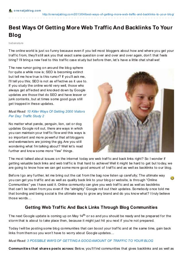 onenaijablog.comhttp://onenaijablog.com/2013/04/best-ways-of-getting-more-web-traffic-and-backlinks-to-your-blog/Best Ways...