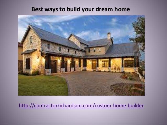Best Ways To Build Your Dream Home Http://contractorrichardson.com/custom  ...