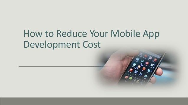 How to Reduce Your Mobile App Development Cost