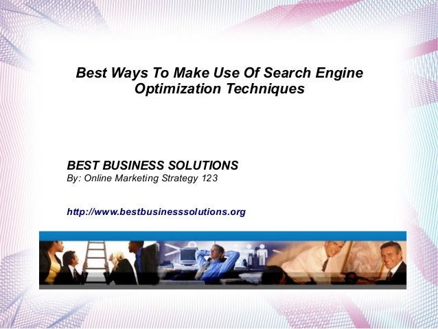 Best Ways To Make Use Of Search Engine Optimization Techniques  BEST BUSINESS SOLUTIONS By: Online Marketing Strategy 123 ...