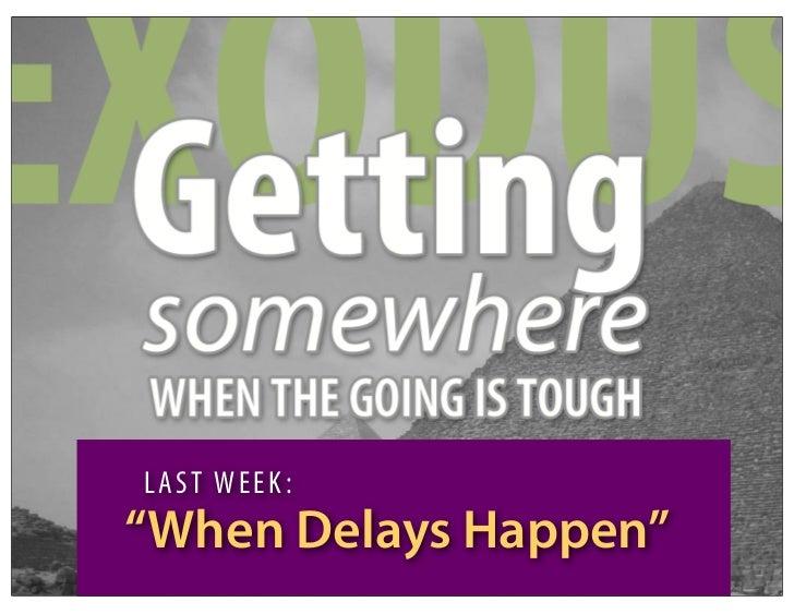 """LAST WEEK:""""When Delays Happen"""""""
