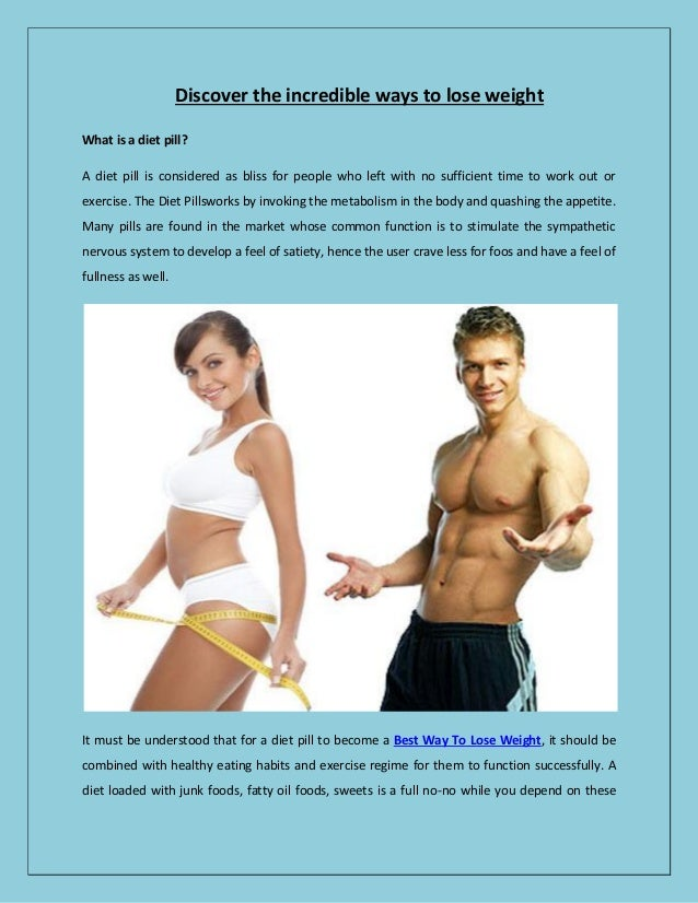 Discover the incredible ways to lose weight What is a diet pill? A diet pill is considered as bliss for people who left wi...