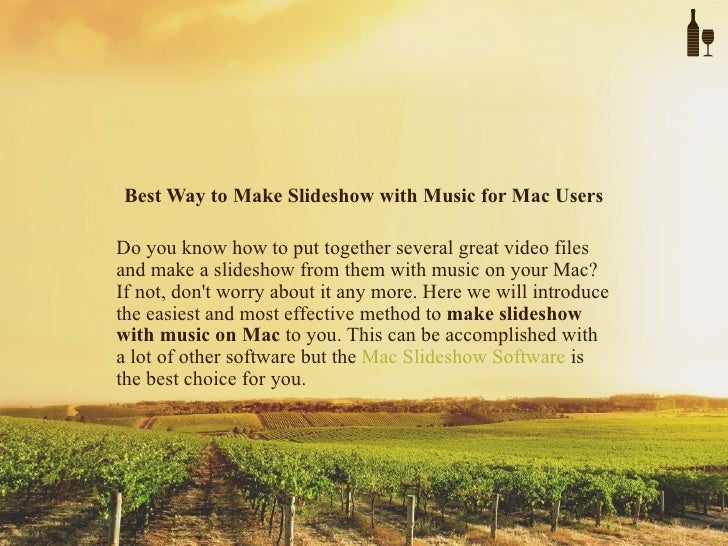 Best Way to Make Slideshow with Music for Mac UsersDo you know how to put together several great video filesand make a sli...