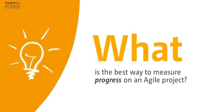 Whatis the best way to measureprogress on an Agile project?