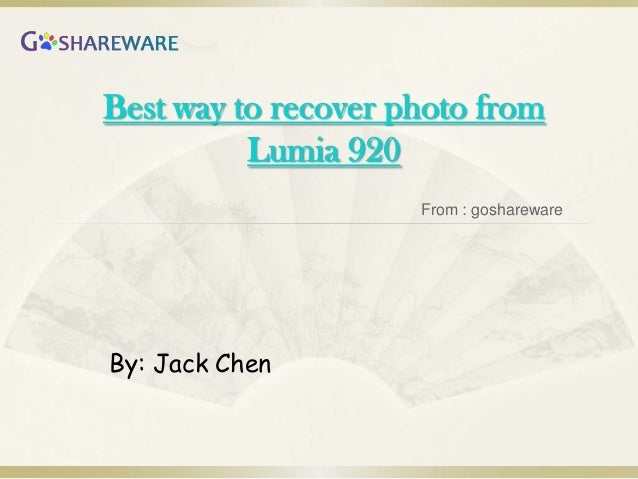 Best way to recover photo from          Lumia 920                     From : gosharewareBy: Jack Chen