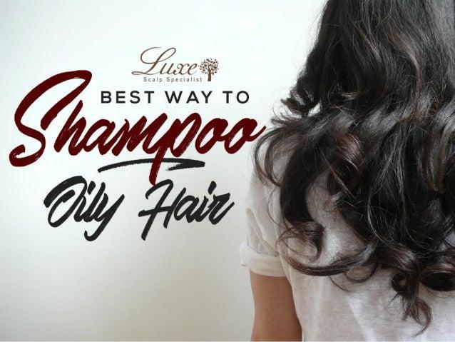 Best Way To Shampoo Oily Hair
