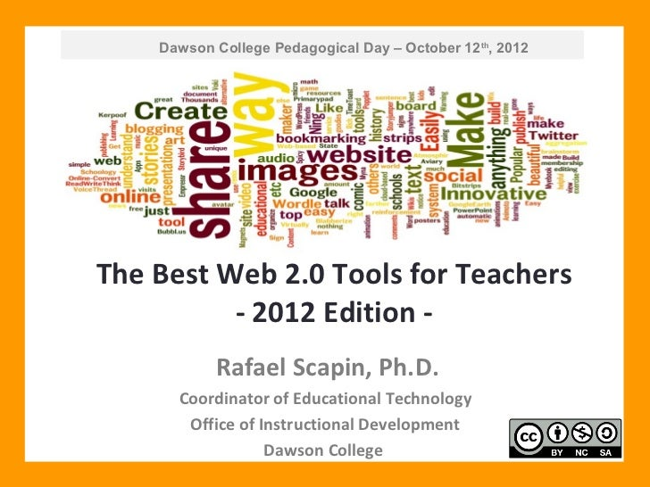 Dawson College Pedagogical Day – October 12th, 2012The Best Web 2.0 Tools for Teachers          - 2012 Edition -          ...