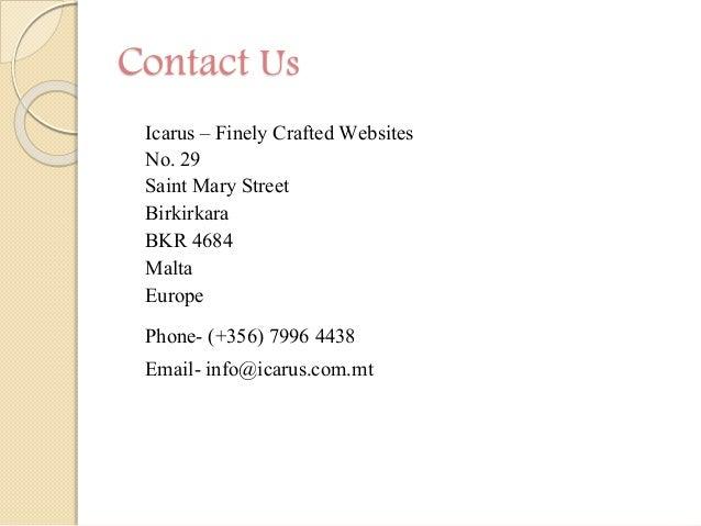 Contact Us Icarus – Finely Crafted Websites No. 29 Saint Mary Street Birkirkara BKR 4684 Malta Europe Phone- (+356) 7996 4...