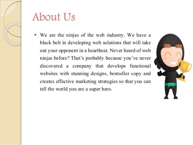 About Us  We are the ninjas of the web industry. We have a black belt in developing web solutions that will take out your...