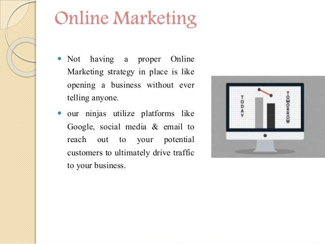 Online Marketing  Not having a proper Online Marketing strategy in place is like opening a business without ever telling ...