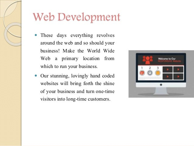 Web Development  These days everything revolves around the web and so should your business! Make the World Wide Web a pri...