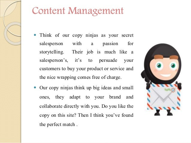 Content Management  Think of our copy ninjas as your secret salesperson with a passion for storytelling. Their job is muc...