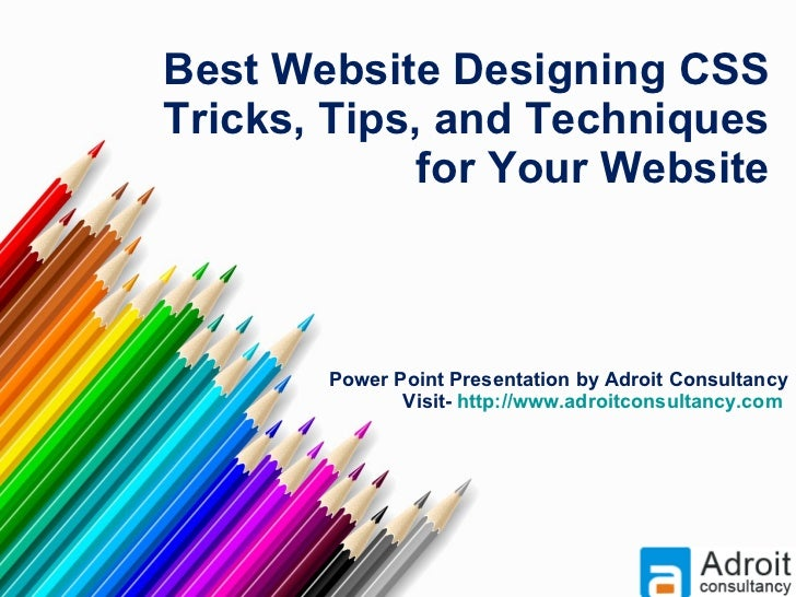 Best Website Designing  CSS Tricks, Tips, and Techniques for Your Website Power Point Presentation by Adroit Consultancy V...