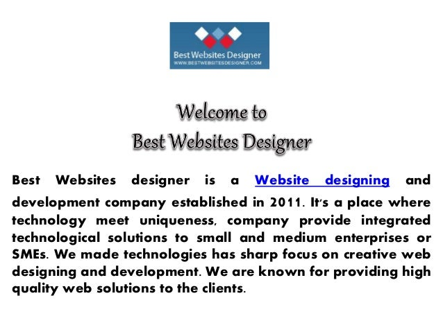 Best Websites designer is a Website designing and development company established in 2011. It's a place where technology m...