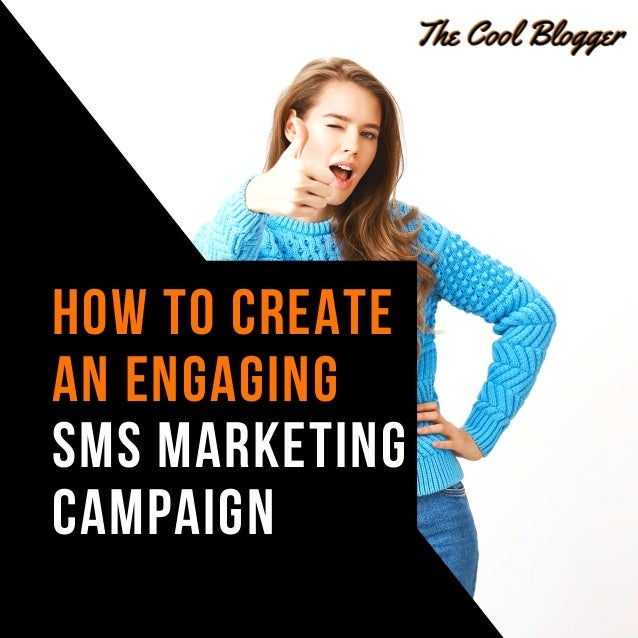 HOW TO CREATE AN ENGAGING SMS MARKETING CAMPAIGN