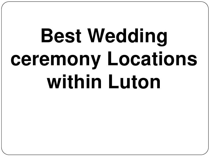 Best Wedding ceremony Locations within Luton<br />