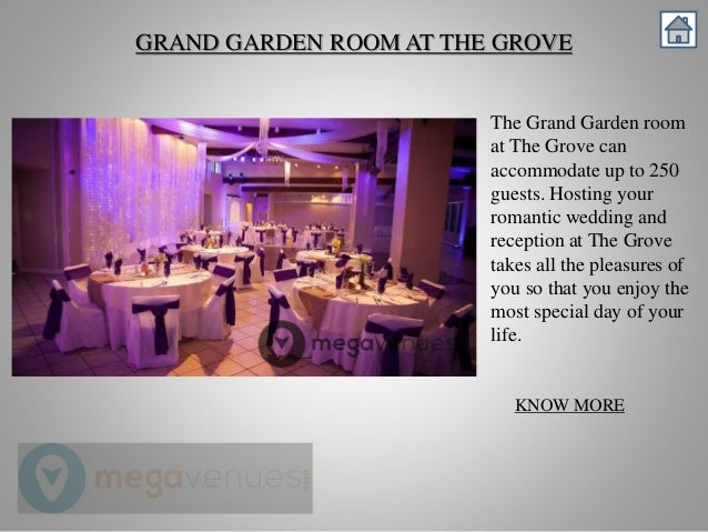 KNOW MORE 11 GRAND GARDEN ROOM AT THE GROVE