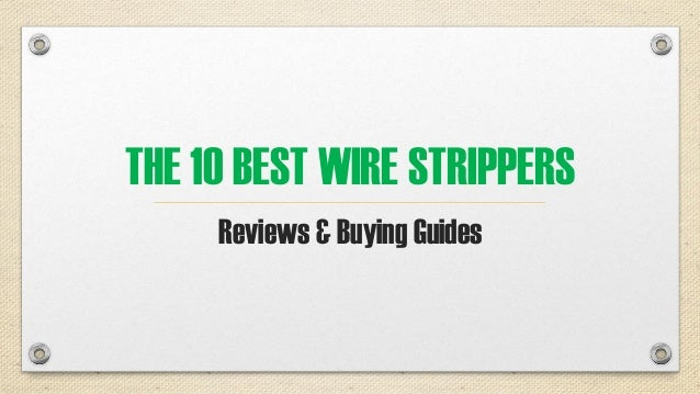 THE 10 BEST WIRE STRIPPERS Reviews & Buying Guides