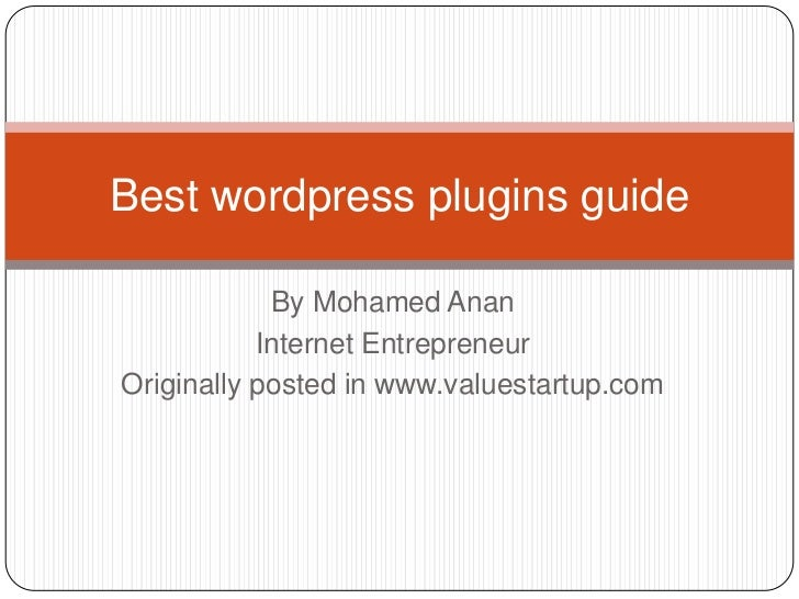 Best wordpress plugins guide            By Mohamed Anan           Internet EntrepreneurOriginally posted in www.valuestart...