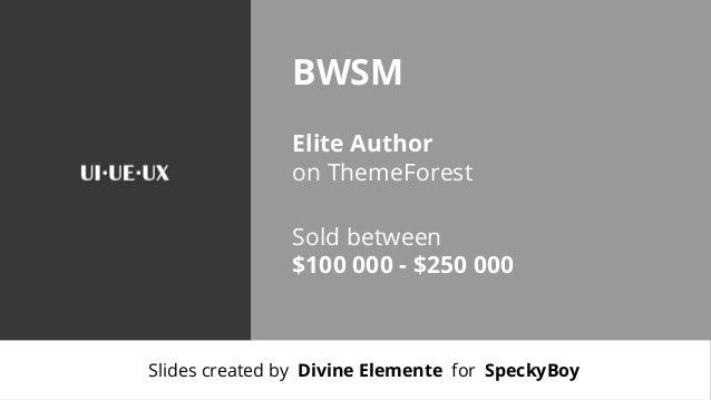 BWSM Elite Author on ThemeForest Sold between $100 000 - $250 000  Slides created by Divine Elemente for SpeckyBoy