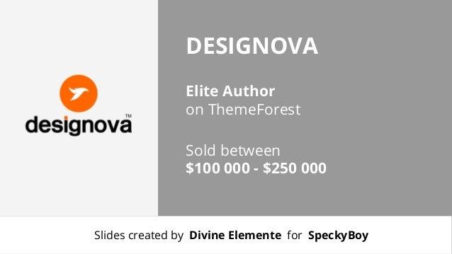 DESIGNOVA Elite Author on ThemeForest Sold between $100 000 - $250 000  Slides created by Divine Elemente for SpeckyBoy