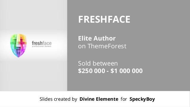 FRESHFACE Elite Author on ThemeForest Sold between $250 000 - $1 000 000  Slides created by Divine Elemente for SpeckyBoy