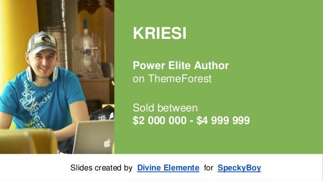 KRIESI Power Elite Author on ThemeForest Sold between $2 000 000 - $4 999 999  Slides created by Divine Elemente for Speck...