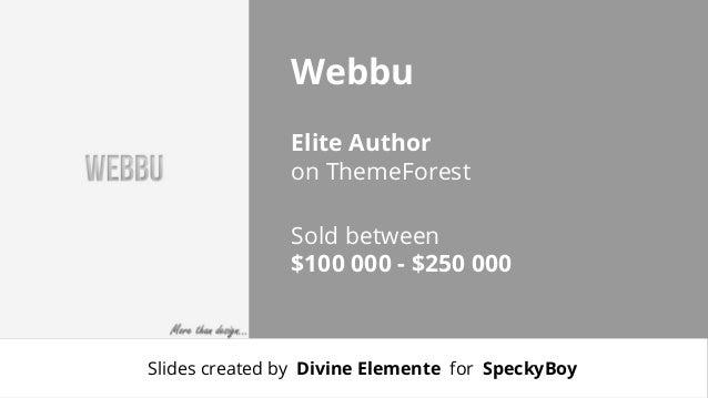 Webbu Elite Author on ThemeForest Sold between $100 000 - $250 000  Slides created by Divine Elemente for SpeckyBoy