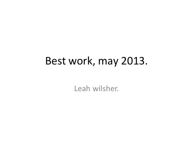 Best work, may 2013.Leah wilsher.