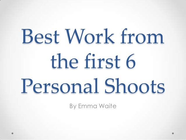 Best Work from the first 6 Personal Shoots By Emma Waite