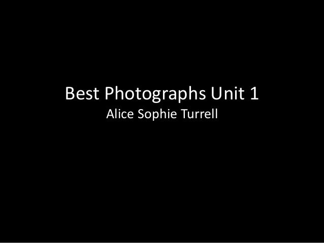 Best Photographs Unit 1    Alice Sophie Turrell