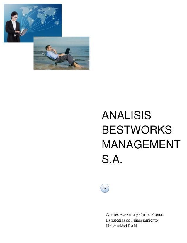 ANALISISBESTWORKSMANAGEMENTS.A.porAndres Acevedo y Carlos PuertasEstrategias de FinanciamientoUniversidad EAN