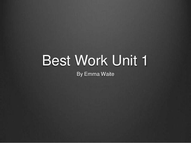 Best Work Unit 1     By Emma Waite