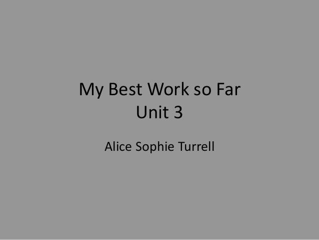 My Best Work so Far Unit 3 Alice Sophie Turrell