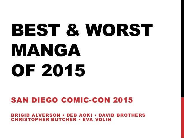 BEST & WORST MANGA OF 2015 SAN DIEGO COMIC-CON 2015 BRIGID ALVERSON • DEB AOKI • DAVID BROTHERS CHRISTOPHER BUTCHER • EVA ...
